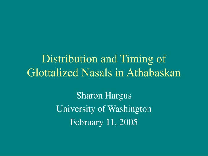 distribution and timing of glottalized nasals in athabaskan n.