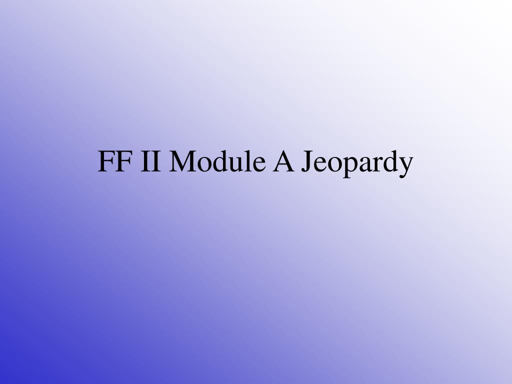 ff ii module a jeopardy l.