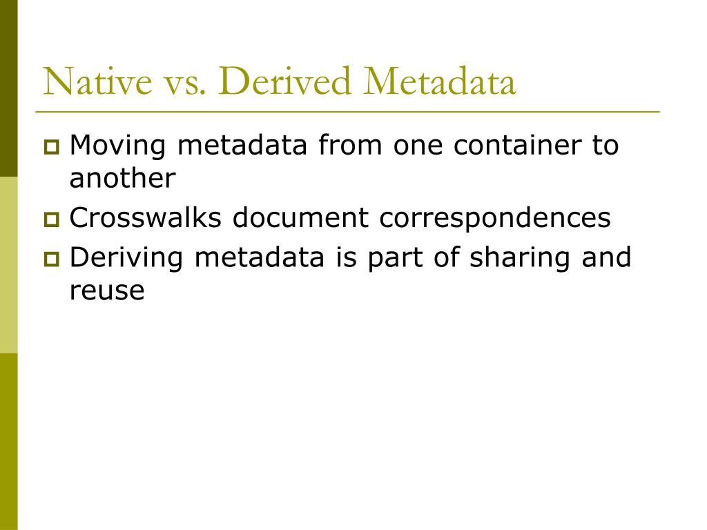 Native vs. Derived Metadata