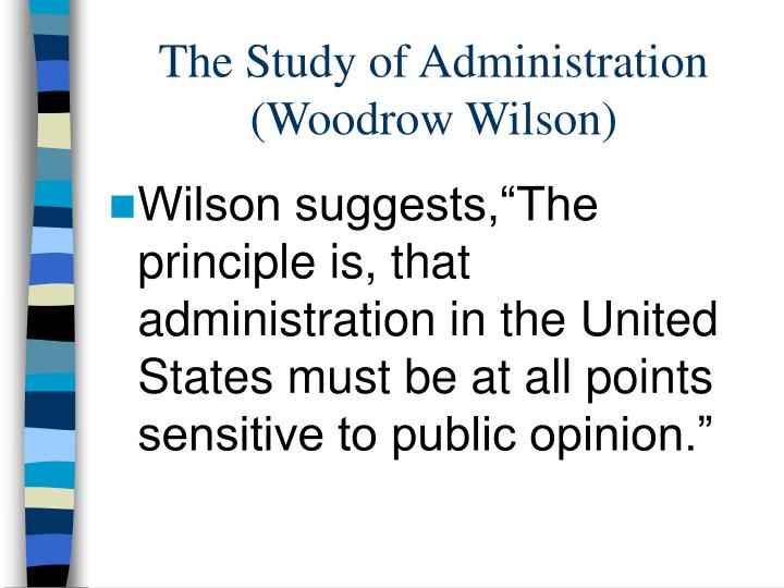 woodrow wilson essay on public administration Criticism of woodrow wilson's theory of administration – essay article shared by vincent ostrom felt that 'congressional government (1885) and politics and public administration an articles (1887) contain theoretical foundations of american scholarships in public administration.
