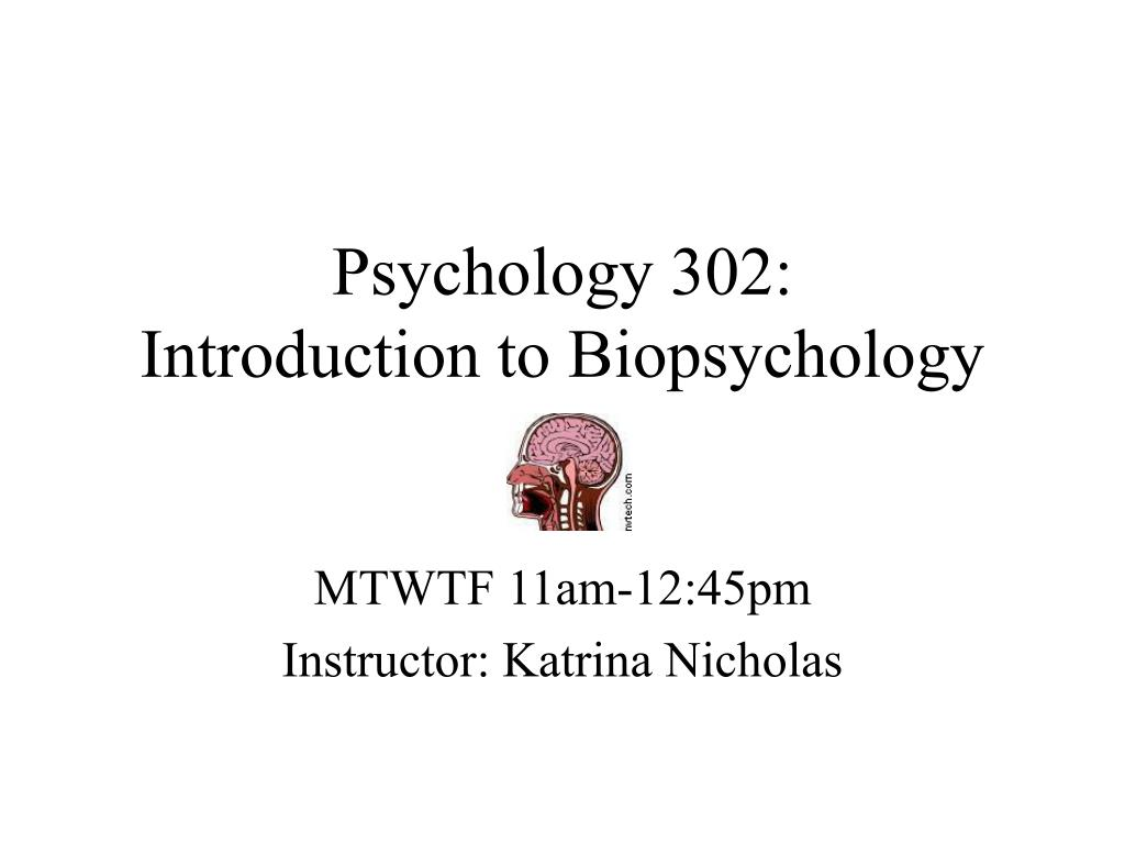 psychology 302 introduction to biopsychology l.