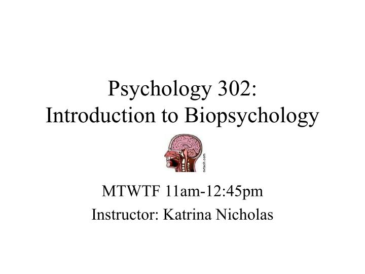 Psychology 302 introduction to biopsychology