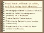under what conditions in school will the leaning brain minimize
