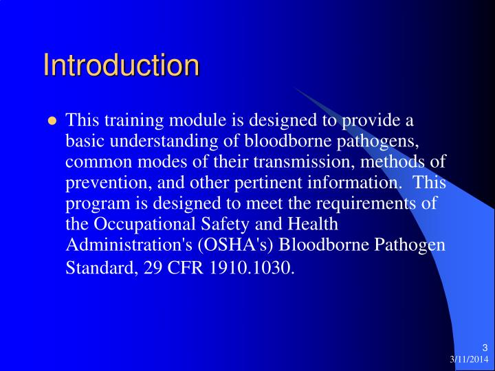 understanding bloodborne pathogens The occupational safety & health administration's (osha) standard on bloodborne pathogens requires that every work setting be examined to determine whether there is any potential for employee exposure to pathogens or other potentially infectious materials.