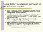 normal sensory development contingent on extra fetal environment