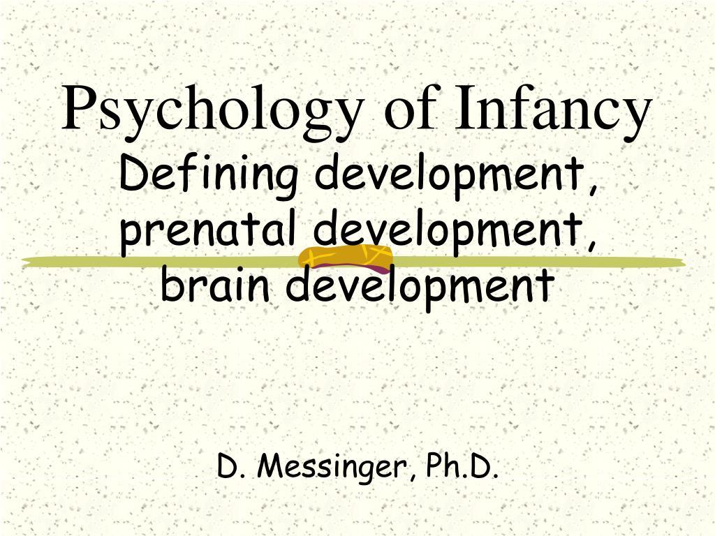 psychology of infancy defining development prenatal development brain development l.