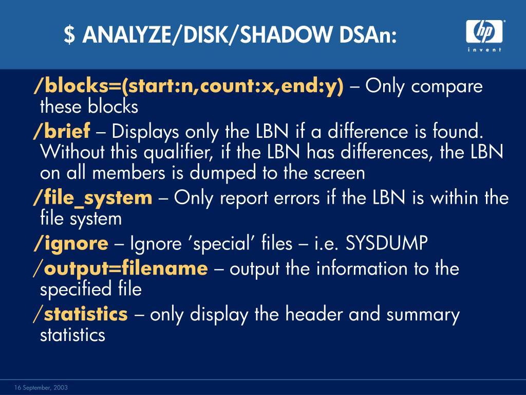 $ ANALYZE/DISK/SHADOW DSAn: