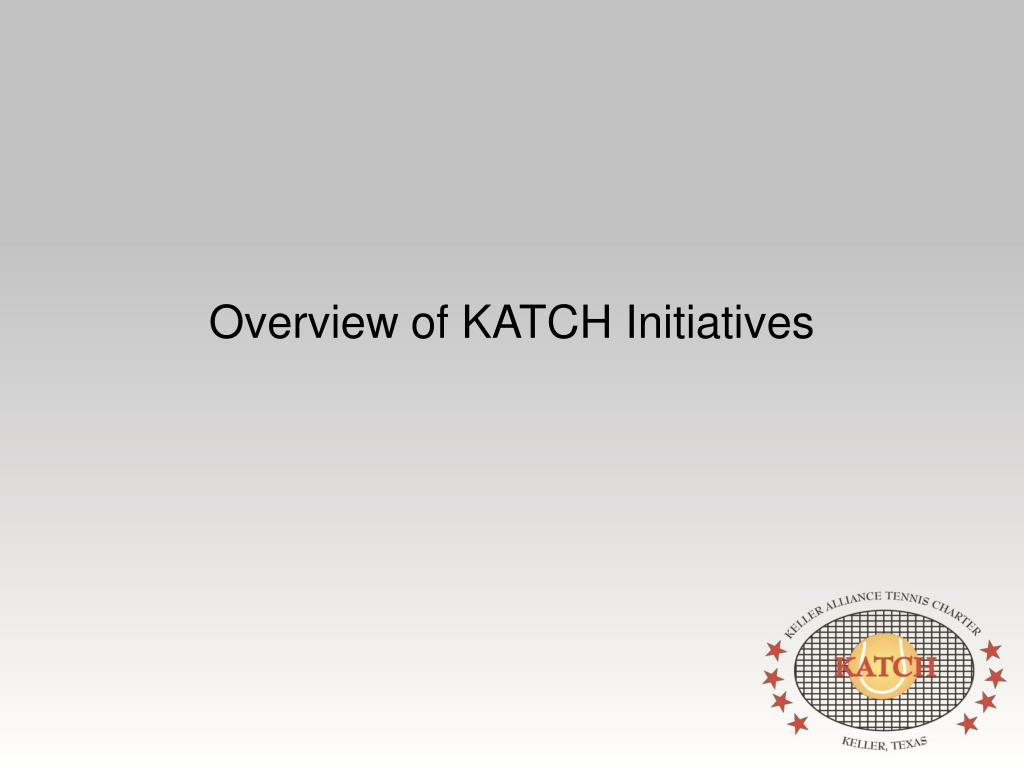 Overview of KATCH Initiatives