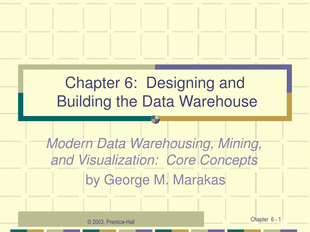 PPT - Chapter 6: Designing and Building the Data Warehouse