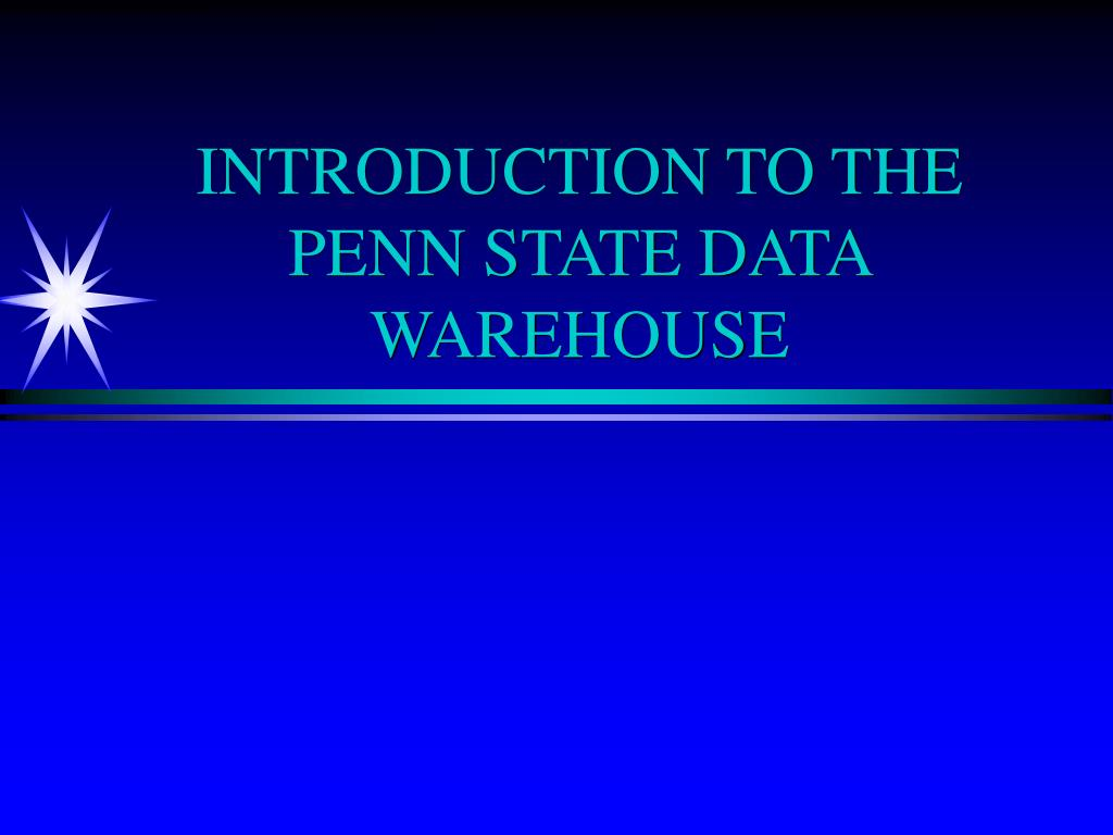 introduction to the penn state data warehouse l.