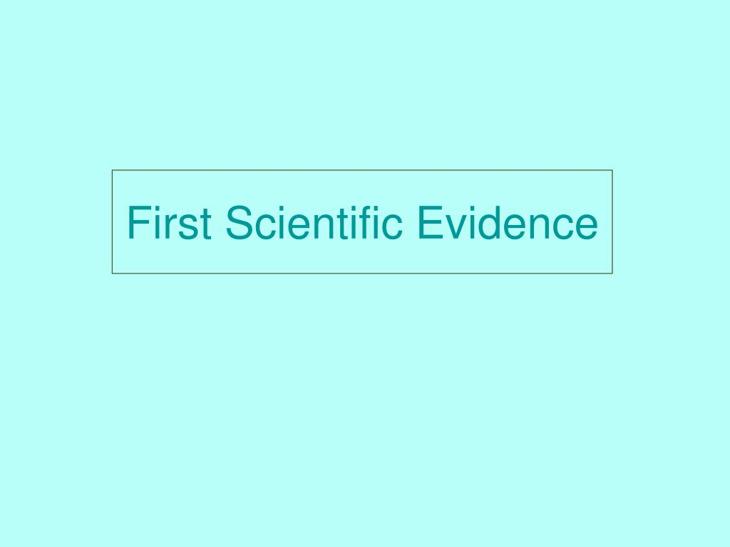 First Scientific Evidence