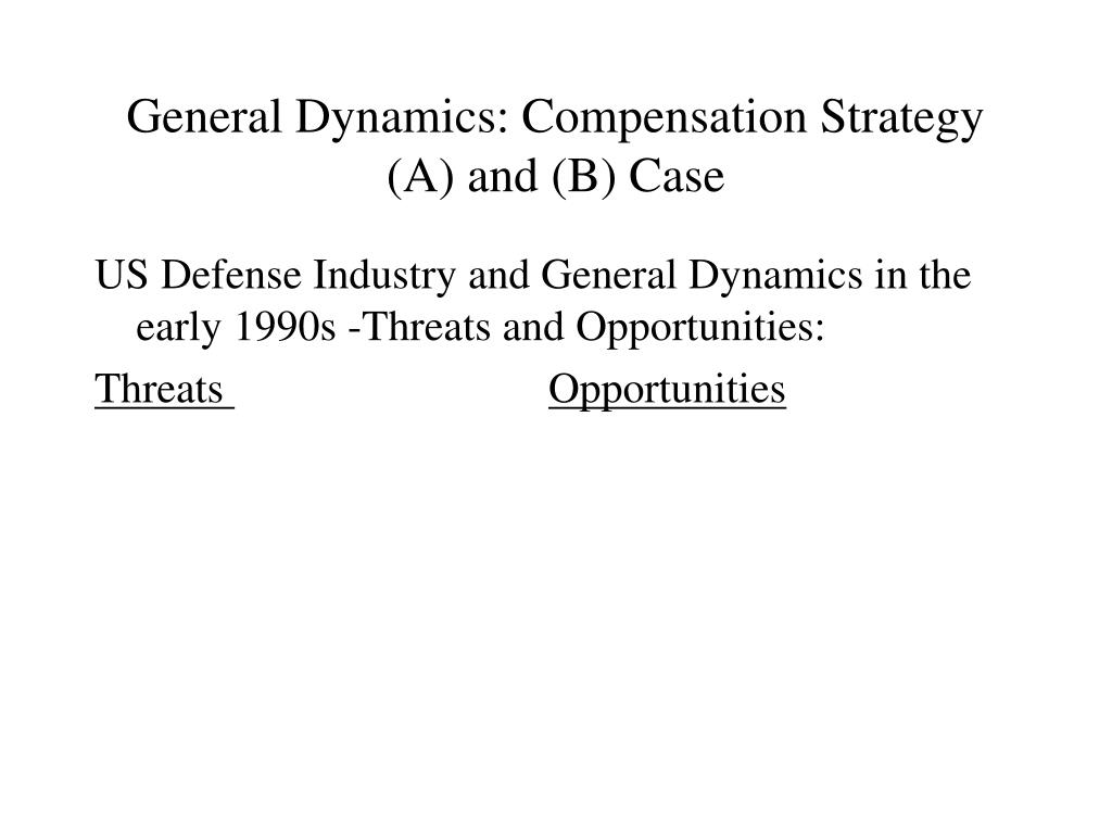 general dynamics compensation strategy a and b case l.