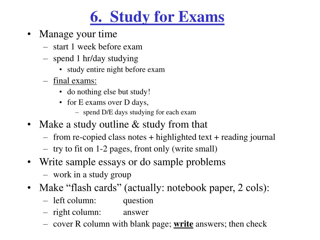 6.  Study for Exams