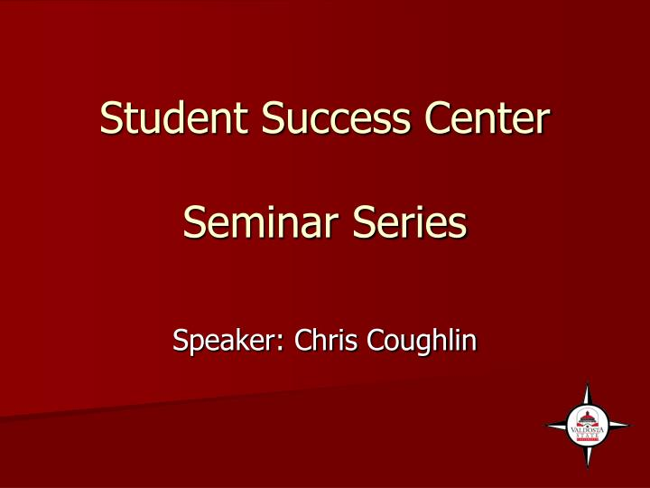 Student success center seminar series