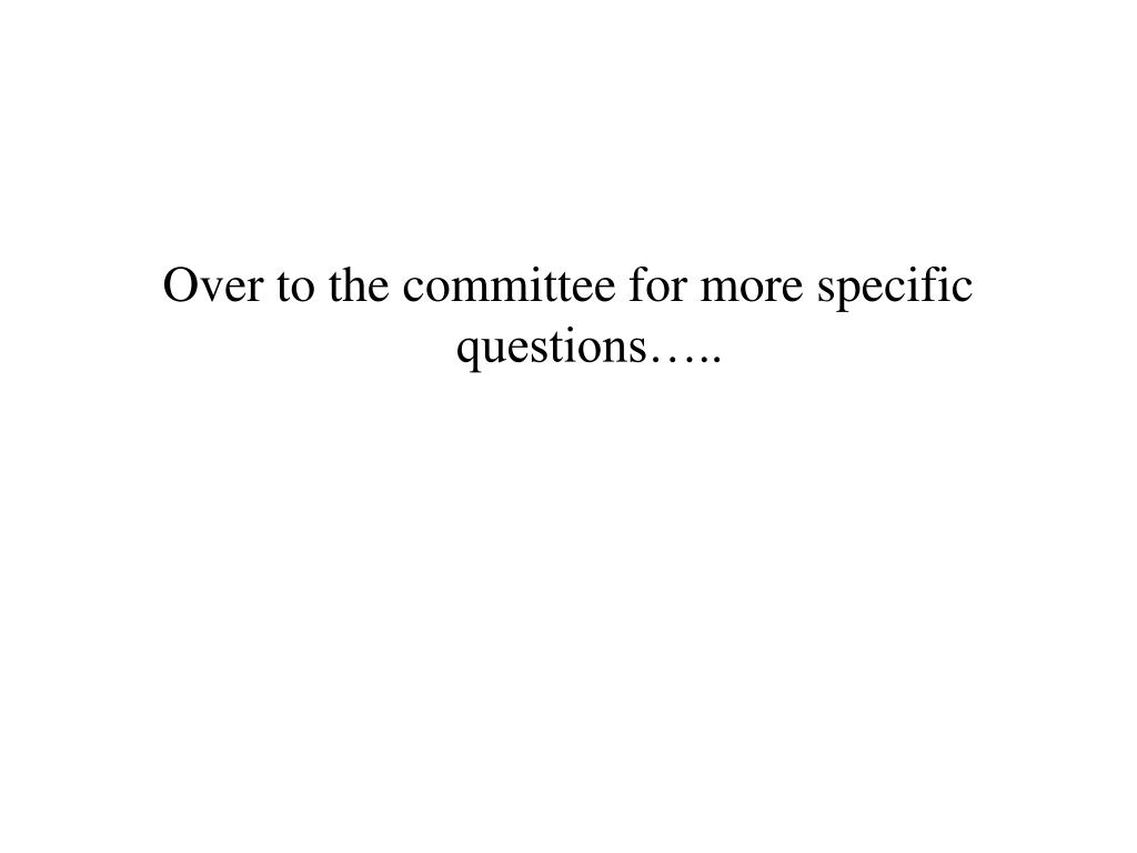 Over to the committee for more specific questions…..