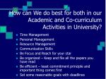 how can we do best for both in our academic and co curriculum activities in university