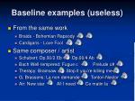baseline examples useless