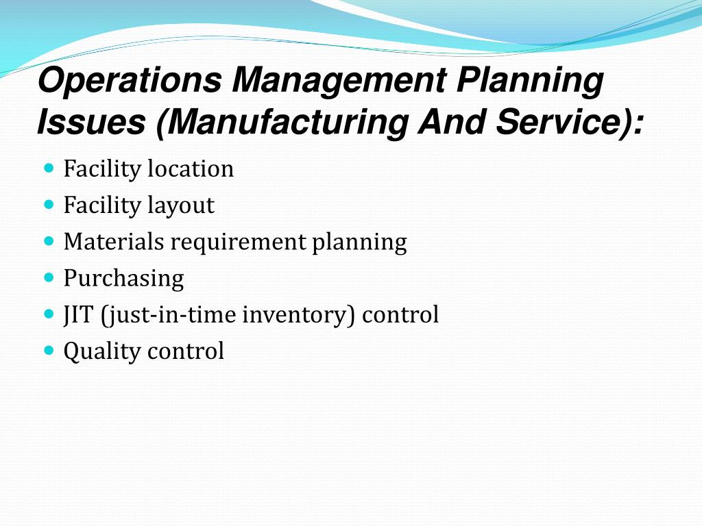 Operations Management Planning Issues (Manufacturing And Service):