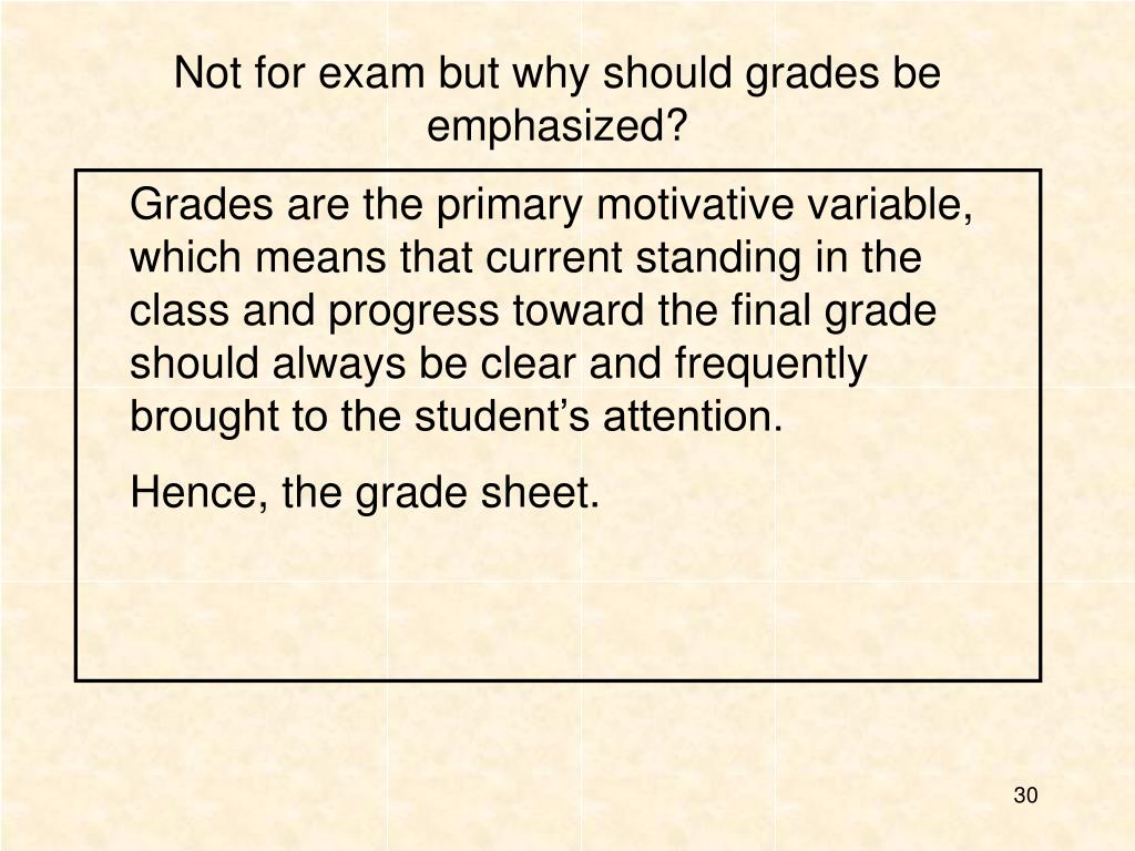 Not for exam but why should grades be emphasized?