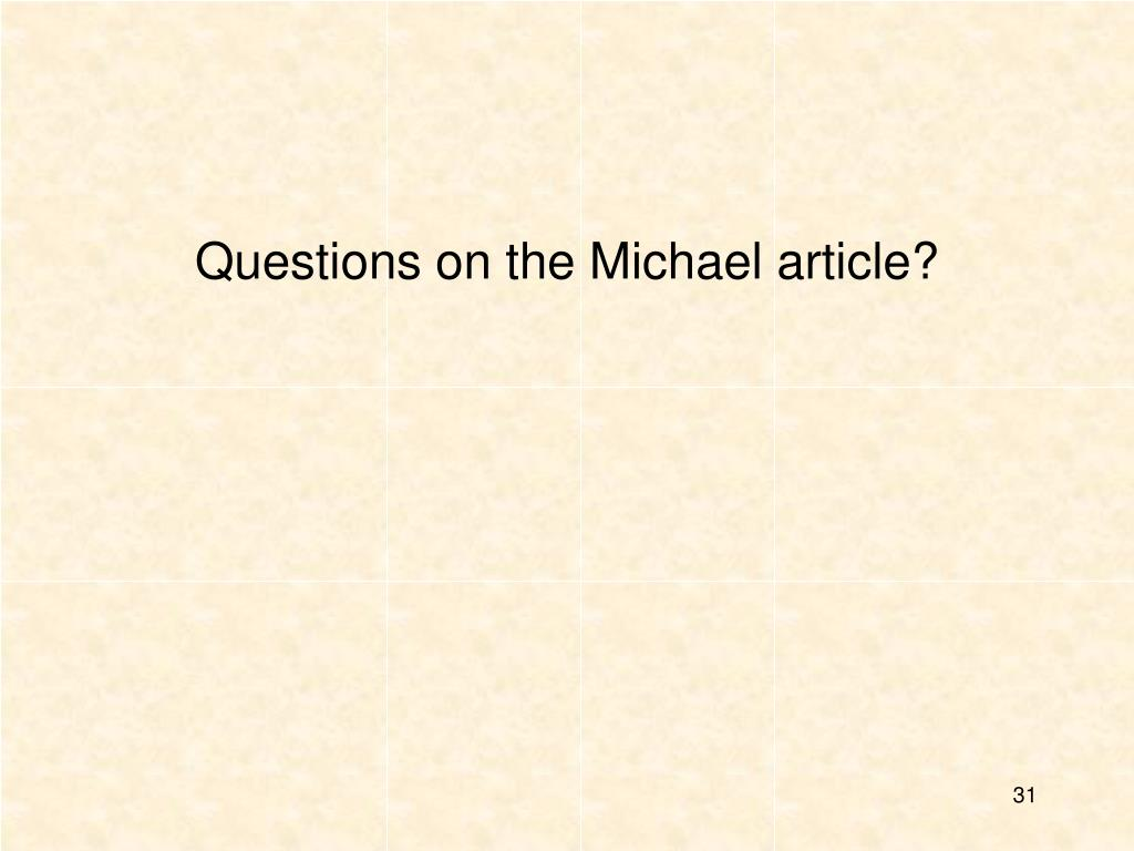 Questions on the Michael article?