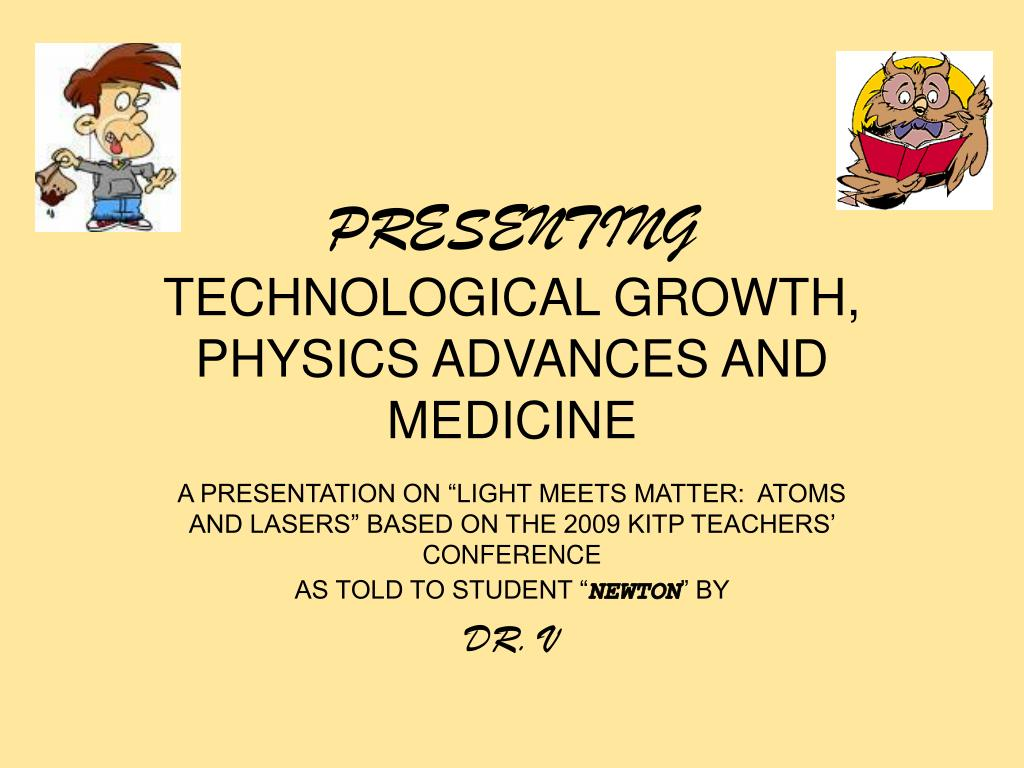 presenting technological growth physics advances and medicine l.