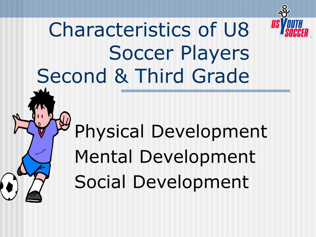 characteristics of u8 soccer players second third grade l.