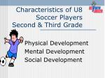 characteristics of u8 soccer players second third grade