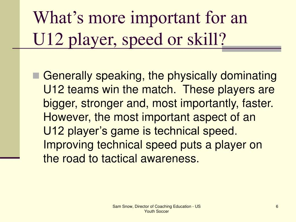 What's more important for an U12 player, speed or skill?