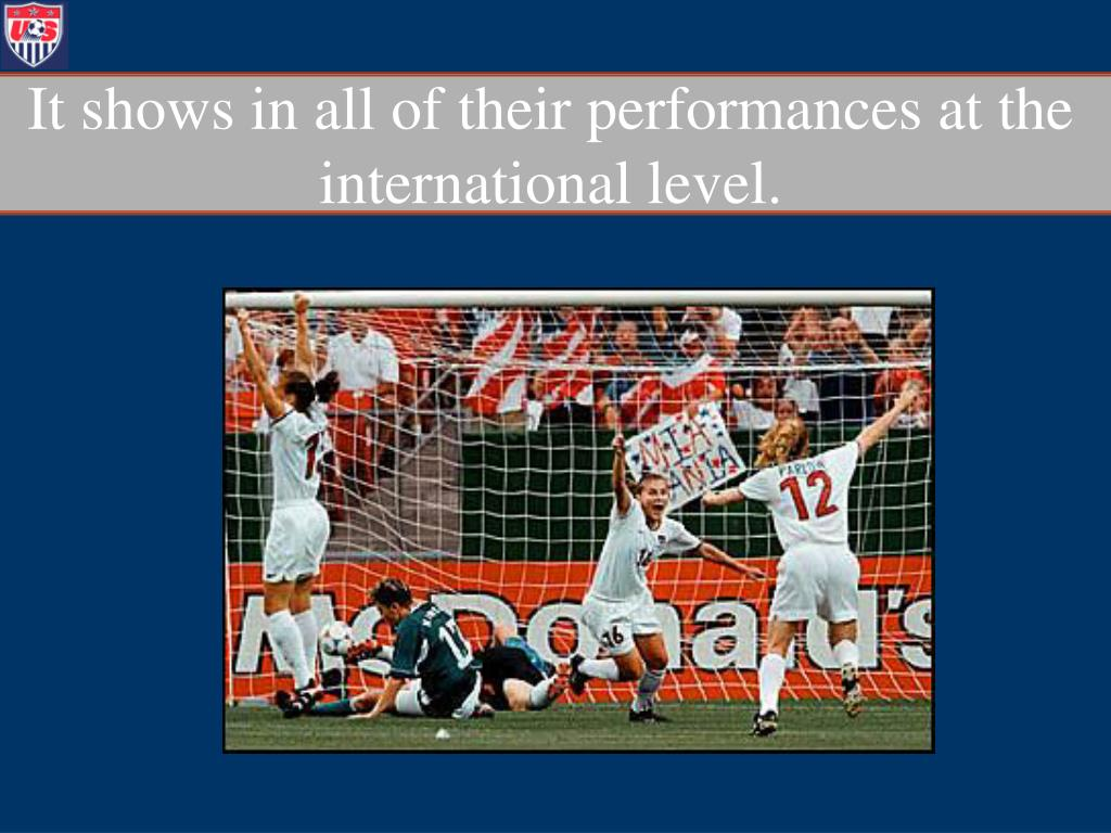 It shows in all of their performances at the international level.