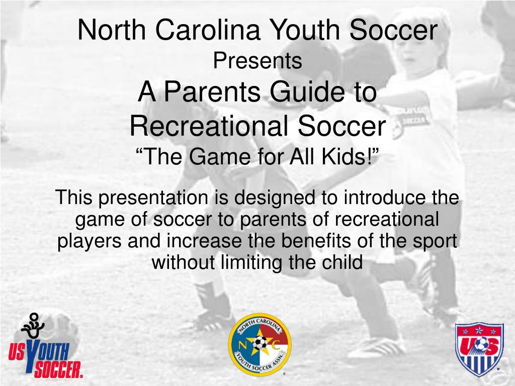 north carolina youth soccer presents a parents guide to recreational soccer the game for all kids l.
