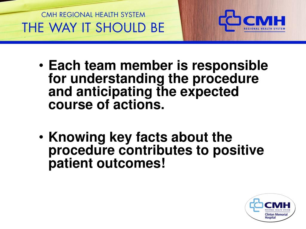Each team member is responsible for understanding the procedure and anticipating the expected course of actions.