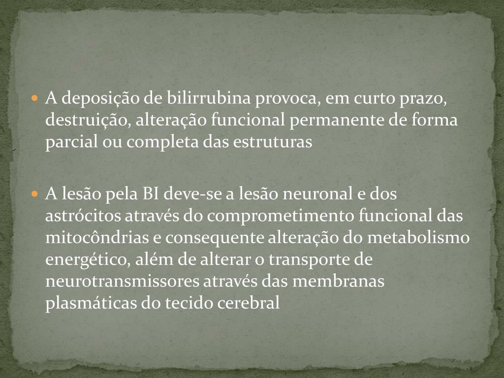 A deposição de bilirrubina provoca, em curto prazo, destruição, alteração funcional permanente de forma parcial ou completa das estruturas