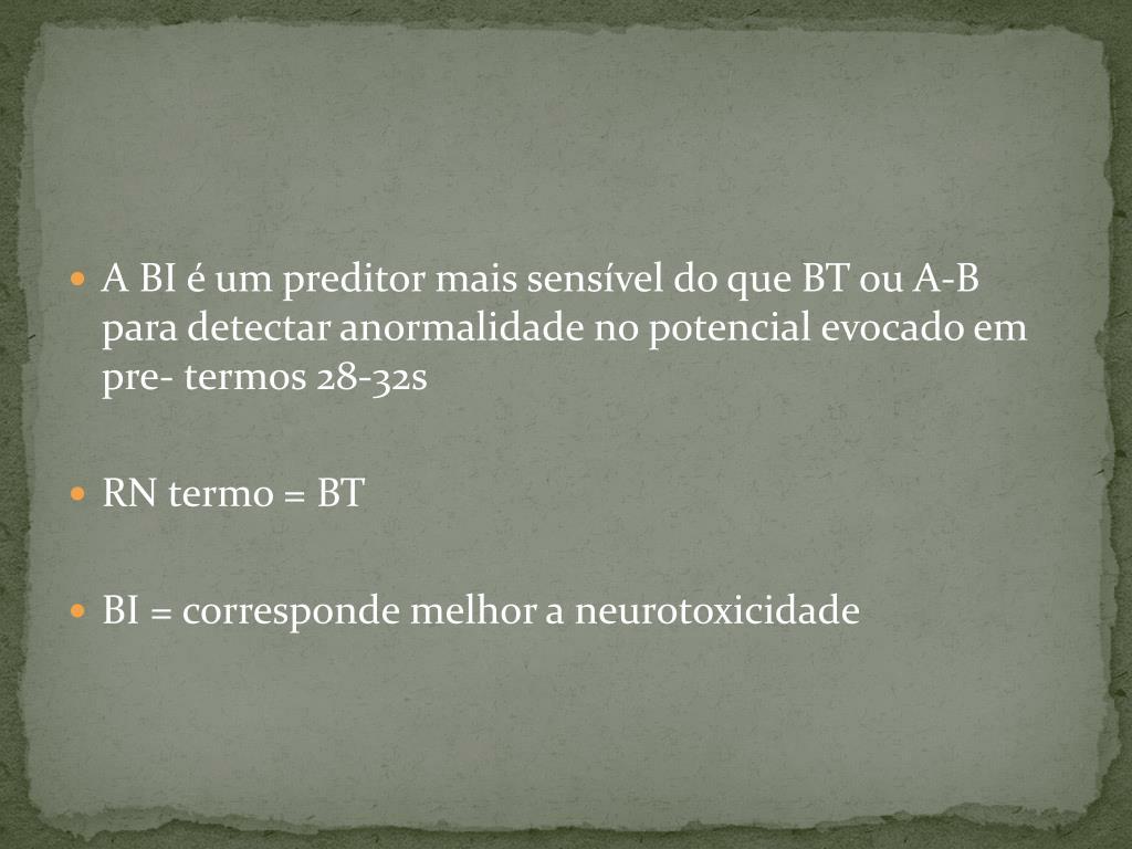 A BI é um preditor mais sensível do que BT ou A-B para detectar anormalidade no potencial evocado em pre- termos 28-32s