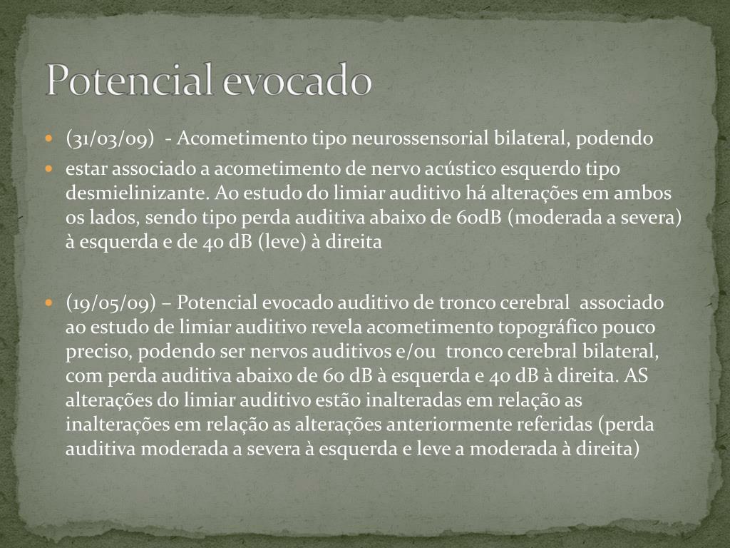 (31/03/09)  - Acometimento tipo neurossensorial bilateral, podendo