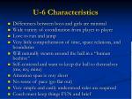 u 6 characteristics
