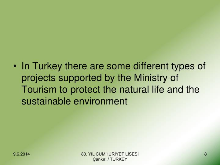 In Turkey there are some different types of projects supported by the Ministry of Tourism to protect the natural life and the sustainable environment