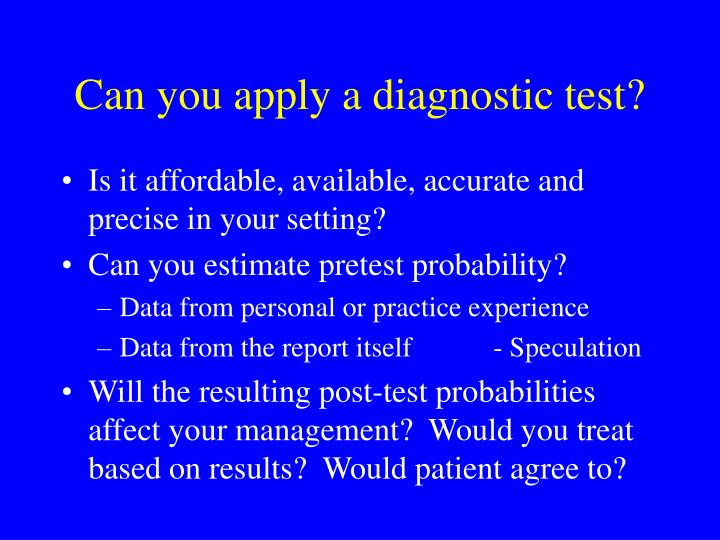 Can you apply a diagnostic test?