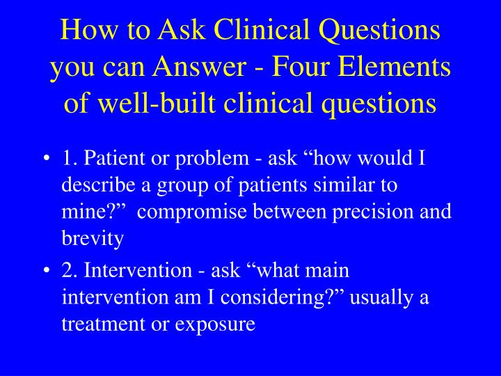 How to Ask Clinical Questions you can Answer - Four Elements of well-built clinical questions