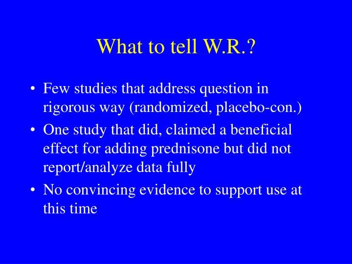 What to tell W.R.?