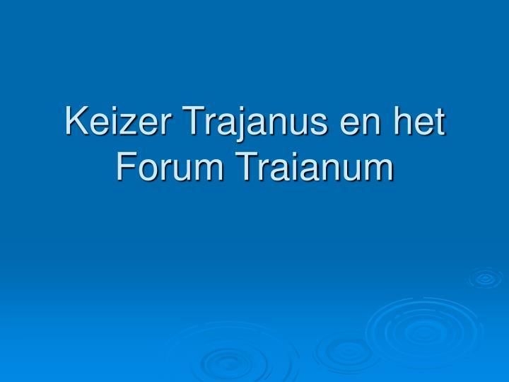 keizer trajanus en het forum traianum n.