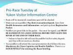 pre race tuesday at yukon visitor information centre