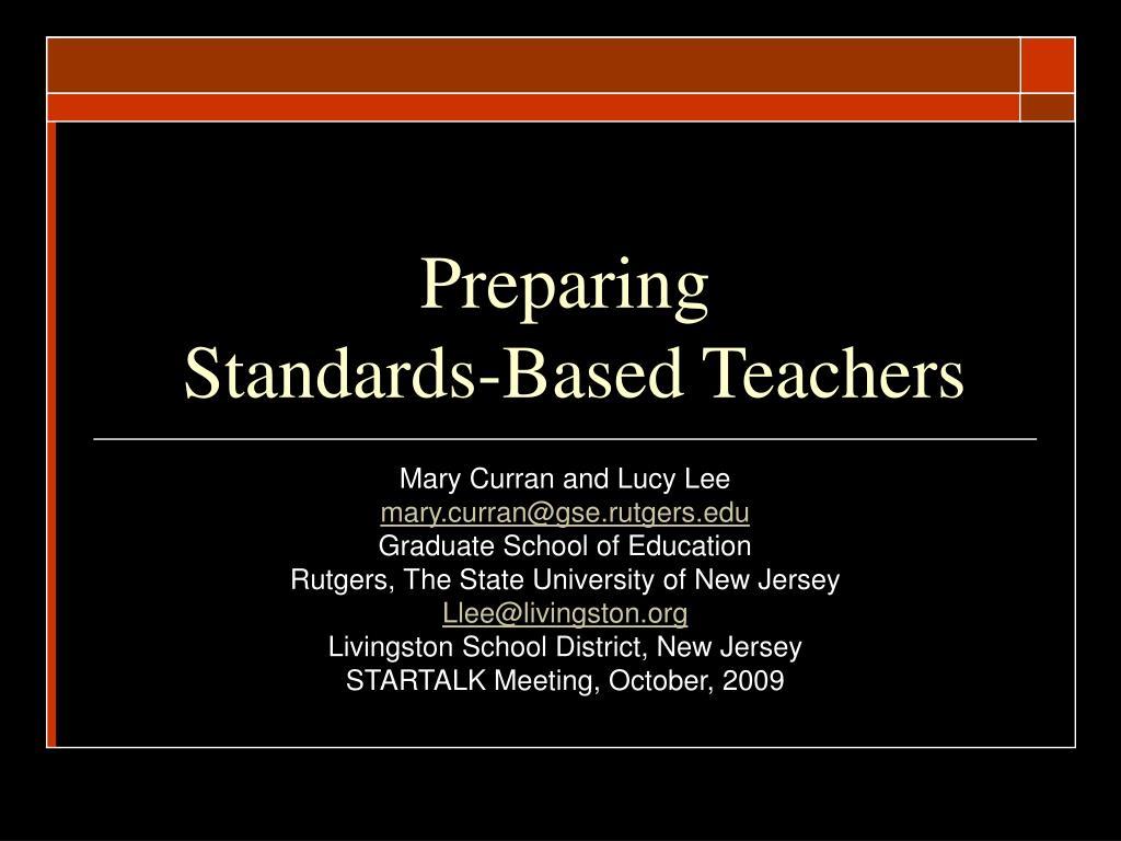 preparing standards based teachers l.