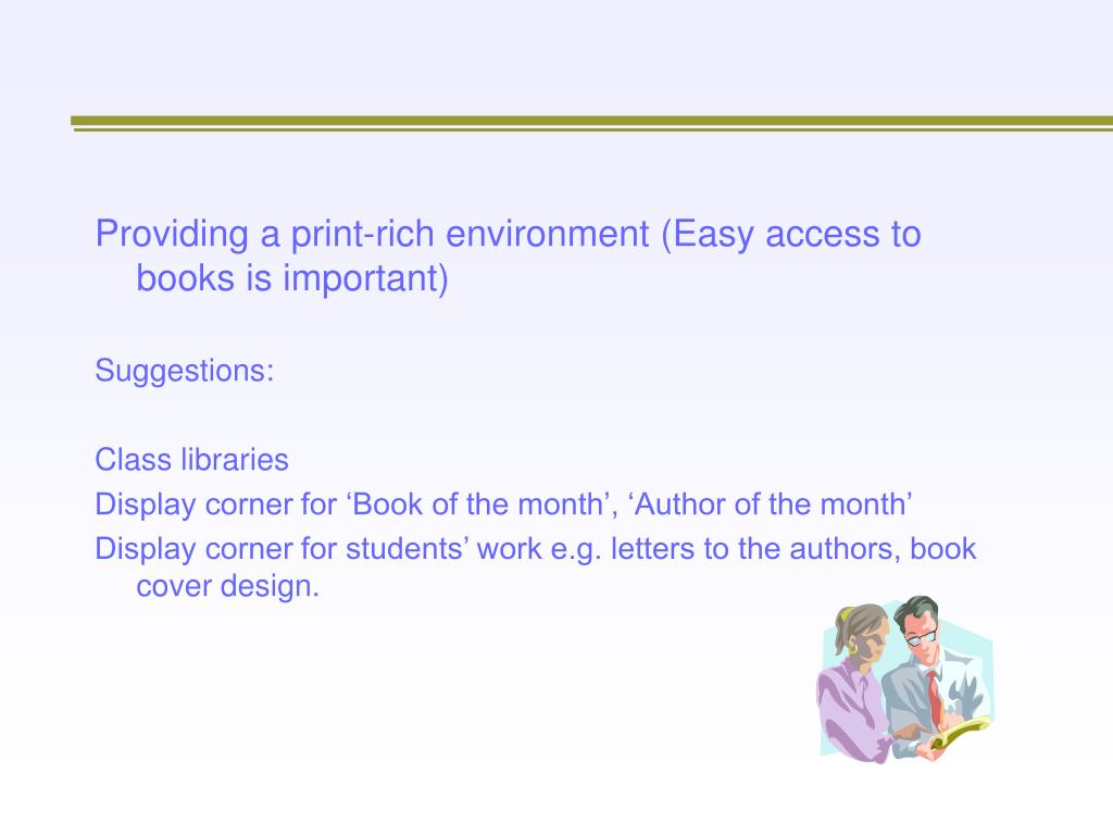 Providing a print-rich environment (Easy access to books is important)