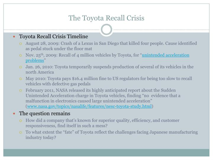 toyotas crisis management unintended acceleration essay Toyota ultimately recalled over 9 million automobiles globally due to issues directly linked to unintended acceleration toyota quickly had a full blown crisis on their hands and the issue grew to crisis status due to a belated and disturbing response from the company.