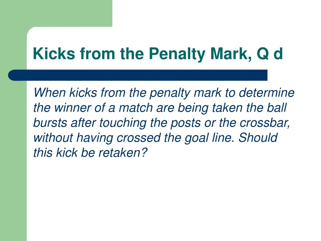 Kicks from the Penalty Mark, Q d