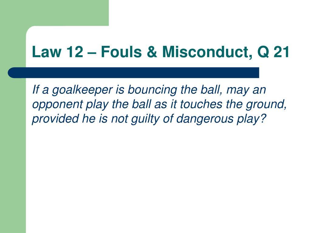 Law 12 – Fouls & Misconduct, Q 21