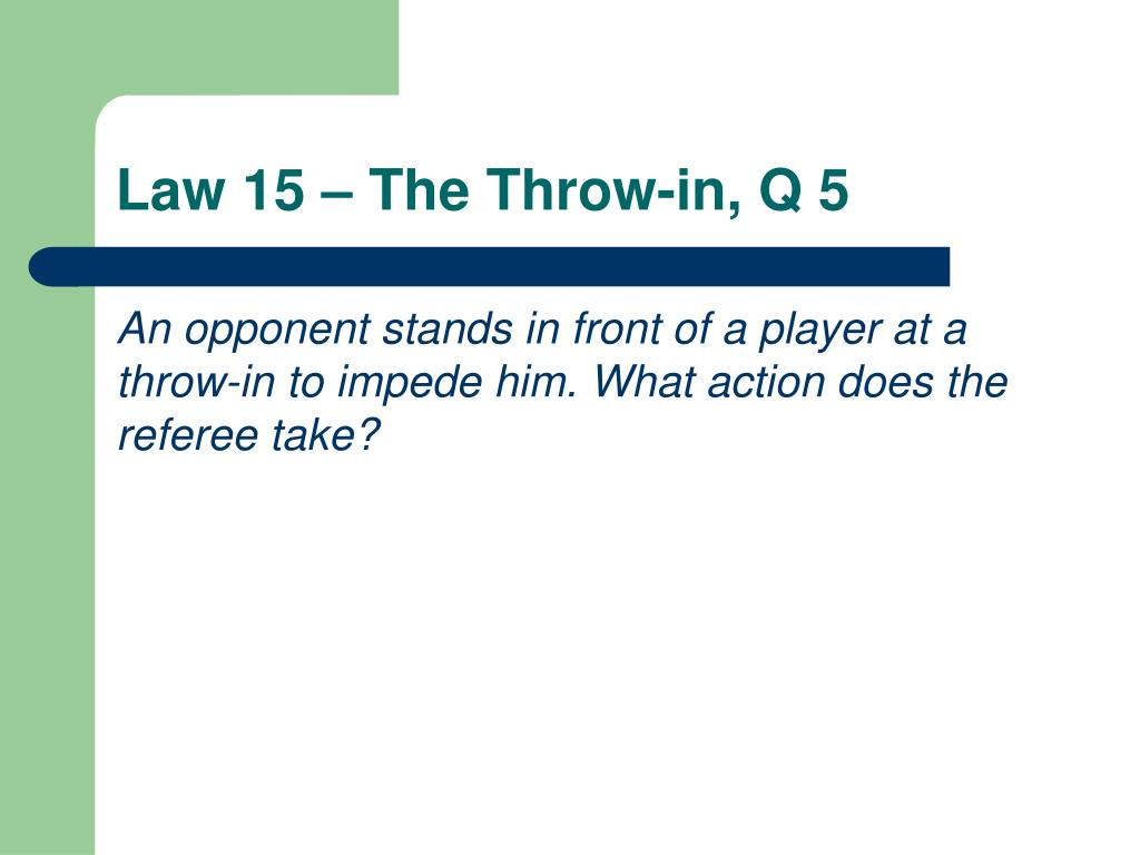 Law 15 – The Throw-in, Q 5