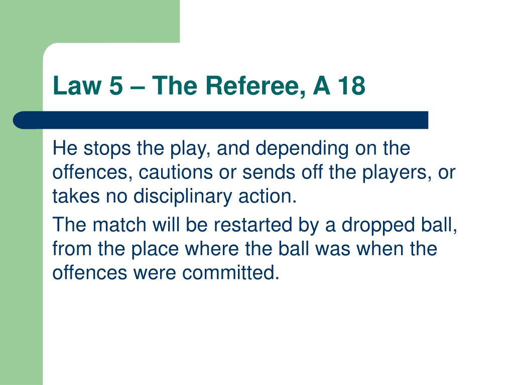 Law 5 – The Referee, A 18