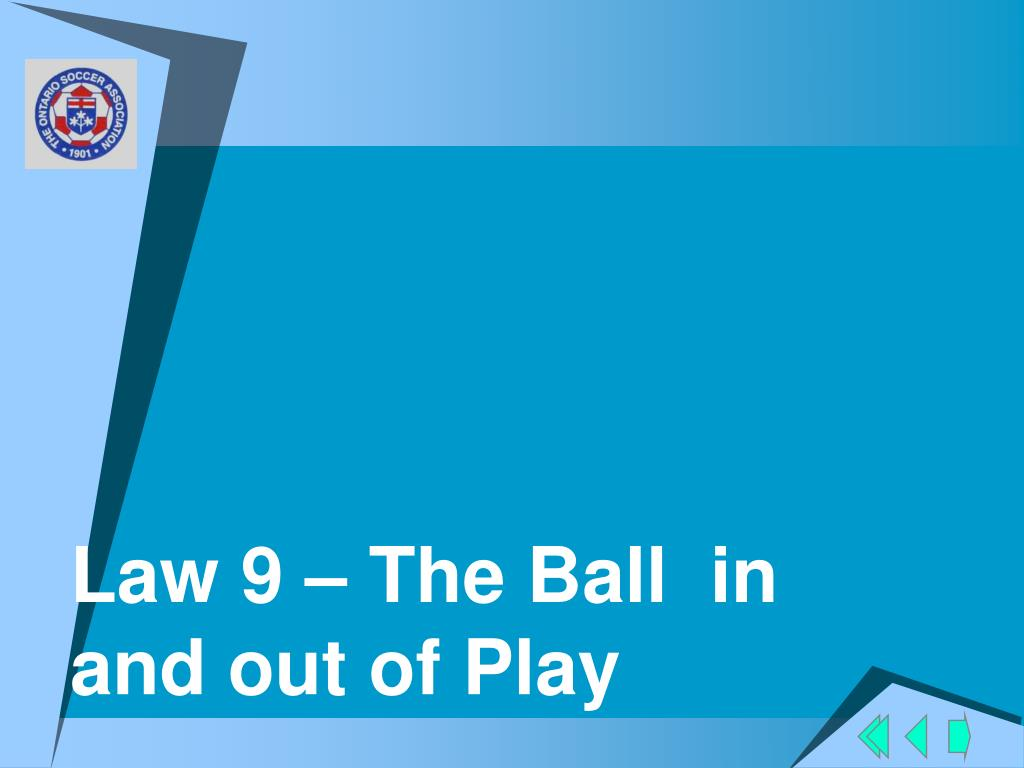 Law 9 – The Ball  in and out of Play