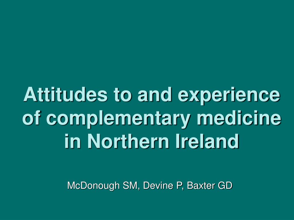 attitudes to and experience of complementary medicine in northern ireland l.